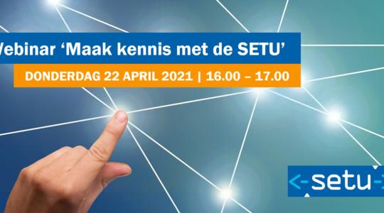 22 april 2021 webinar 'Maak kennis met de SETU'